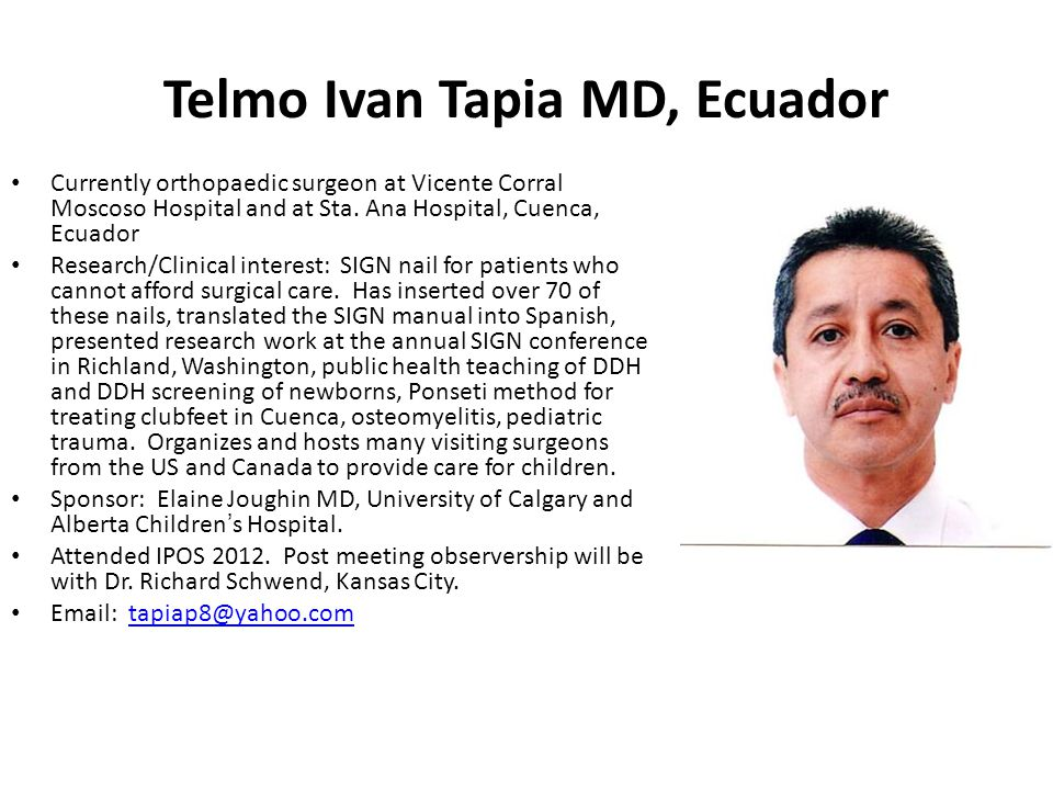 Telmo Ivan Tapia MD, Ecuador Currently orthopaedic surgeon at Vicente Corral Moscoso Hospital and at Sta. Ana Hospital, Cuenca, Ecuador Research/Clini
