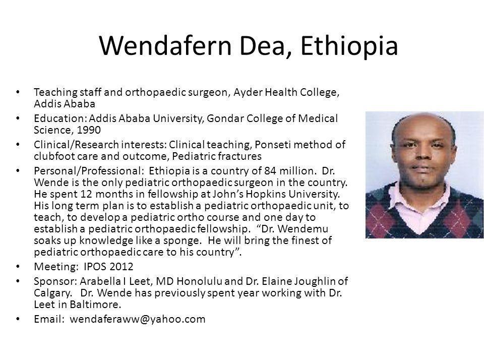 Wendafern Dea, Ethiopia Teaching staff and orthopaedic surgeon, Ayder Health College, Addis Ababa Education: Addis Ababa University, Gondar College of