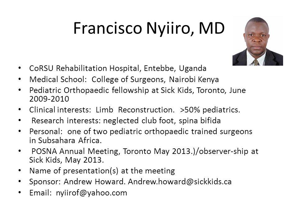 Francisco Nyiiro, MD CoRSU Rehabilitation Hospital, Entebbe, Uganda Medical School: College of Surgeons, Nairobi Kenya Pediatric Orthopaedic fellowshi