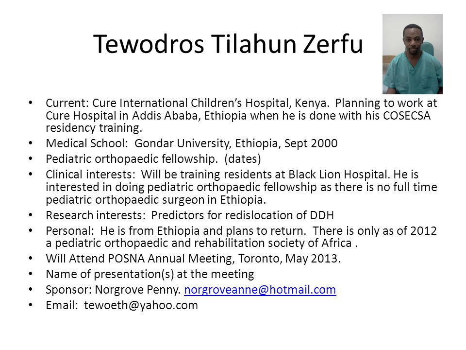 Tewodros Tilahun Zerfu Current: Cure International Children's Hospital, Kenya. Planning to work at Cure Hospital in Addis Ababa, Ethiopia when he is d