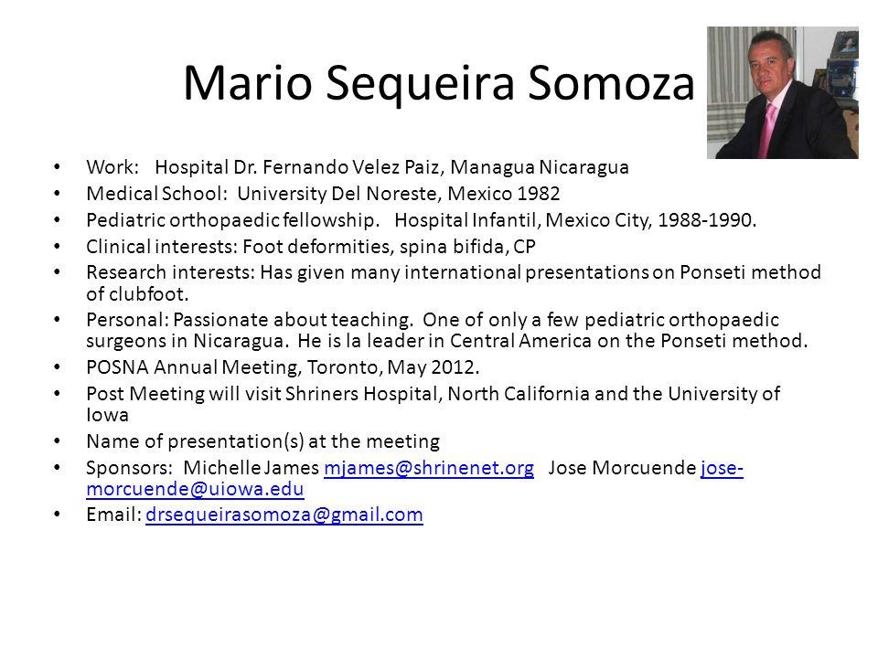 Mario Sequeira Somoza Work: Hospital Dr. Fernando Velez Paiz, Managua Nicaragua Medical School: University Del Noreste, Mexico 1982 Pediatric orthopae