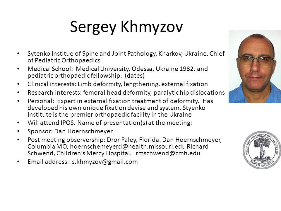Sergey Khmyzov Sytenko Institue of Spine and Joint Pathology, Kharkov, Ukraine. Chief of Pediatric Orthopaedics Medical School: Medical University, Od