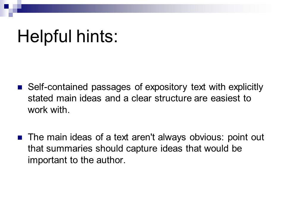 Helpful hints: Self-contained passages of expository text with explicitly stated main ideas and a clear structure are easiest to work with. The main i