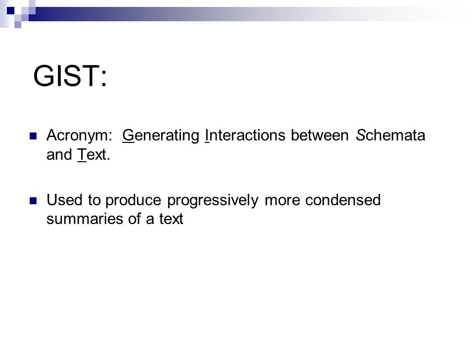 GIST: Acronym: Generating Interactions between Schemata and Text. Used to produce progressively more condensed summaries of a text
