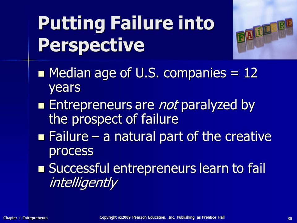 Chapter 1 Entrepreneurs Copyright ©2009 Pearson Education, Inc. Publishing as Prentice Hall 30 Putting Failure into Perspective Median age of U.S. com