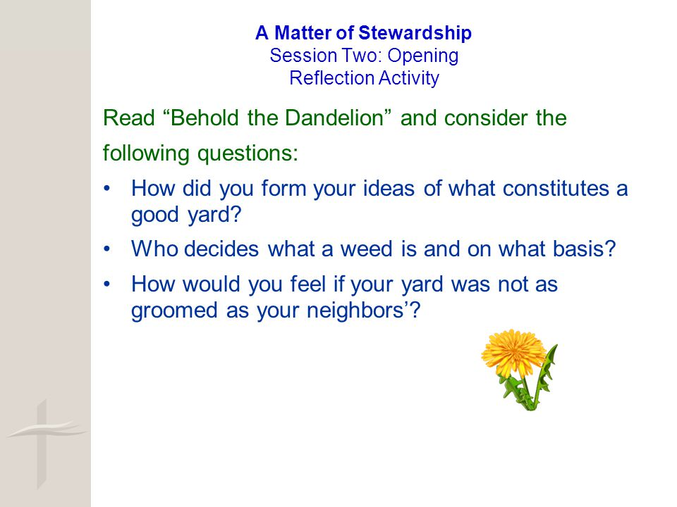 "A Matter of Stewardship Session Two: Opening Reflection Activity Read ""Behold the Dandelion"" and consider the following questions: How did you form yo"
