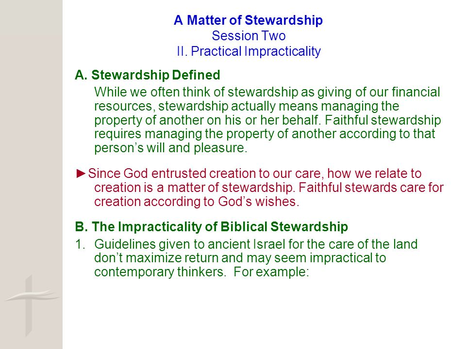 A Matter of Stewardship Session Two II. Practical Impracticality A. Stewardship Defined While we often think of stewardship as giving of our financial