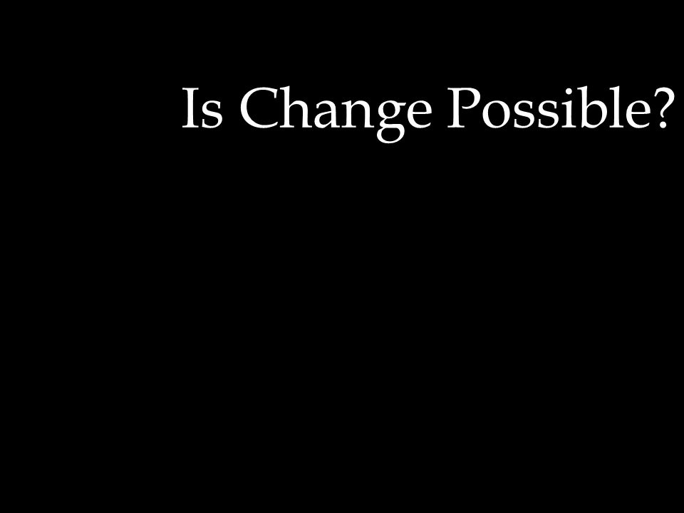 Is Change Possible