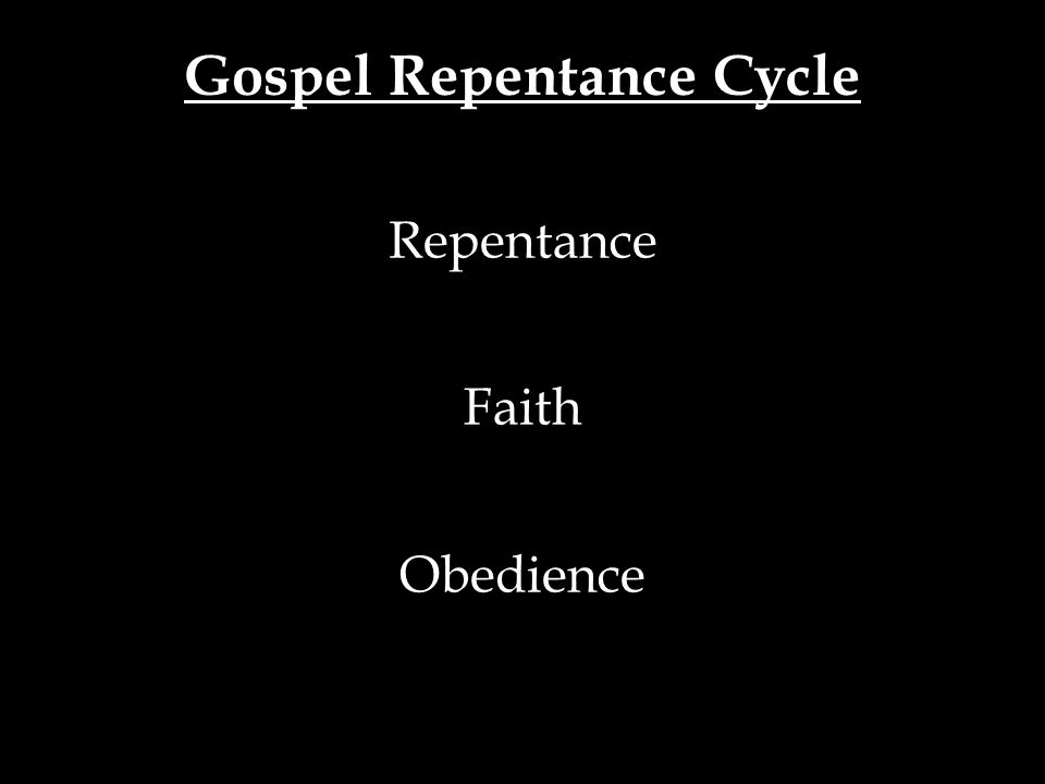Gospel Repentance Cycle Repentance Faith Obedience