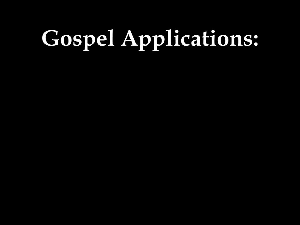 Gospel Applications: