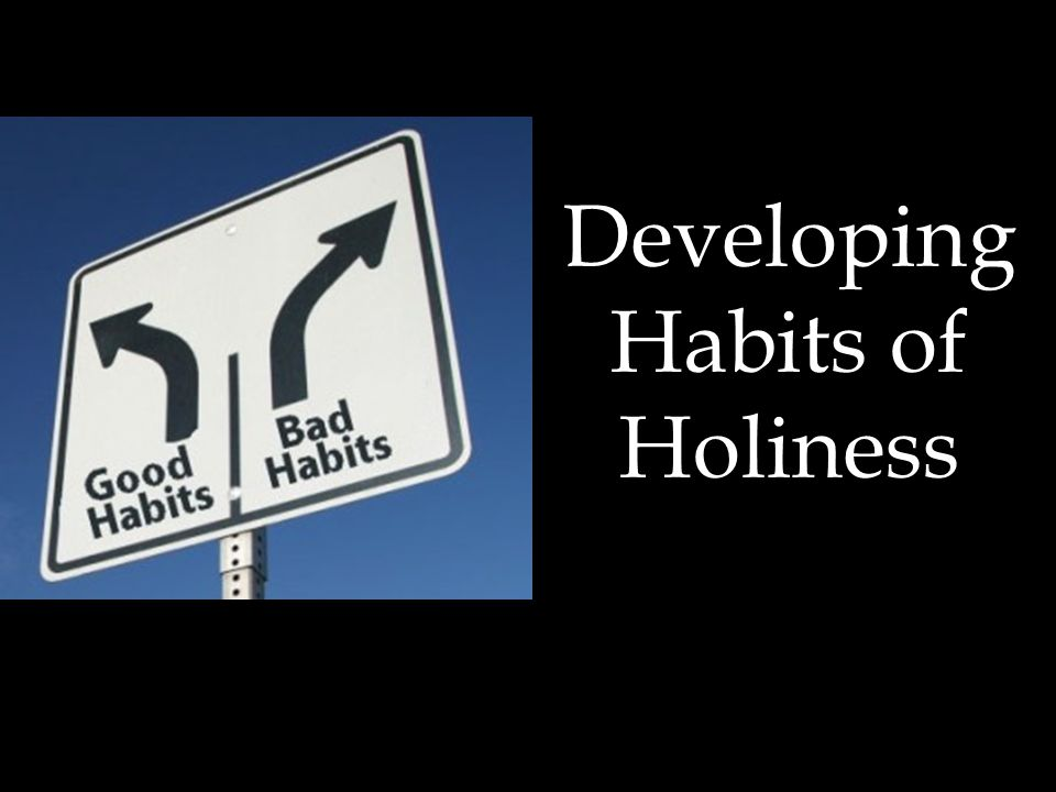 Habits of Holiness 3.Five Examples of living out Habits of Holiness a.