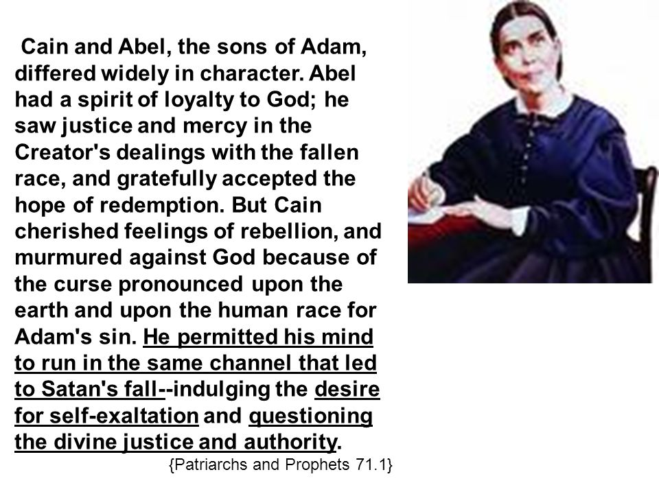 Cain and Abel, the sons of Adam, differed widely in character.