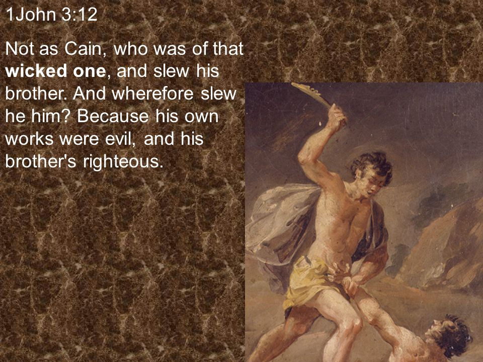 1John 3:12 Not as Cain, who was of that wicked one, and slew his brother.
