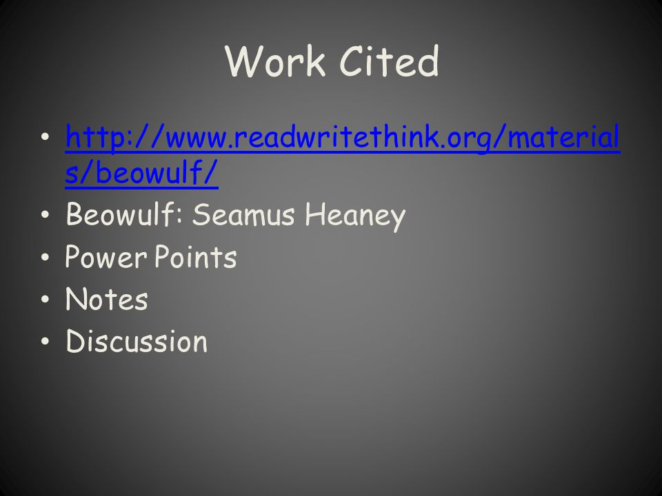 Work Cited http://www.readwritethink.org/material s/beowulf/ http://www.readwritethink.org/material s/beowulf/ Beowulf: Seamus Heaney Power Points Not
