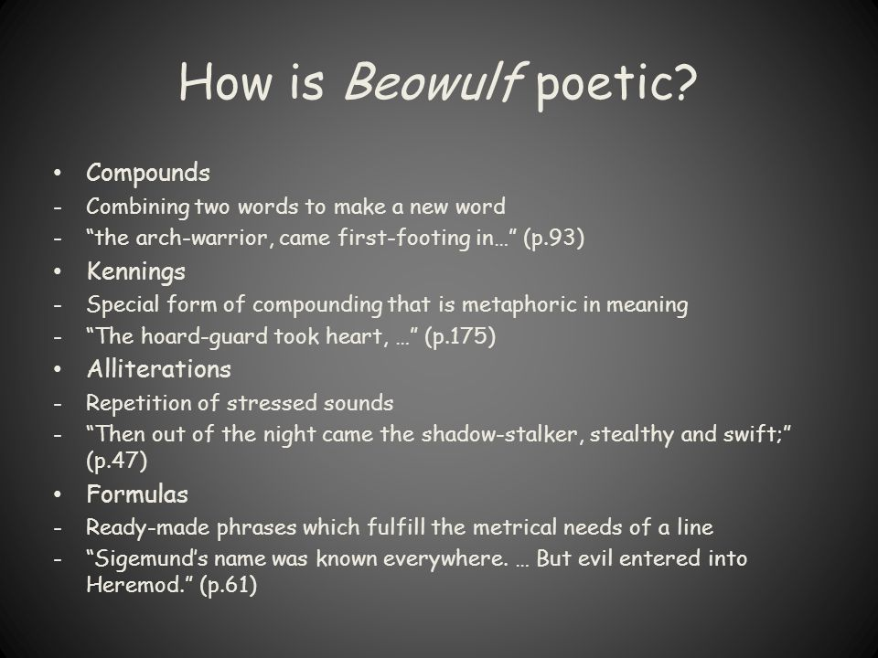 """How is Beowulf poetic? Compounds -Combining two words to make a new word -""""the arch-warrior, came first-footing in…"""" (p.93) Kennings -Special form of"""