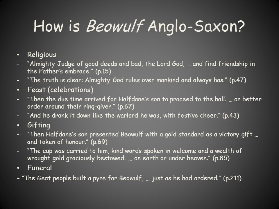 """How is Beowulf Anglo-Saxon? Religious -""""Almighty Judge of good deeds and bad, the Lord God, … and find friendship in the Father's embrace."""" (p.15) -""""T"""