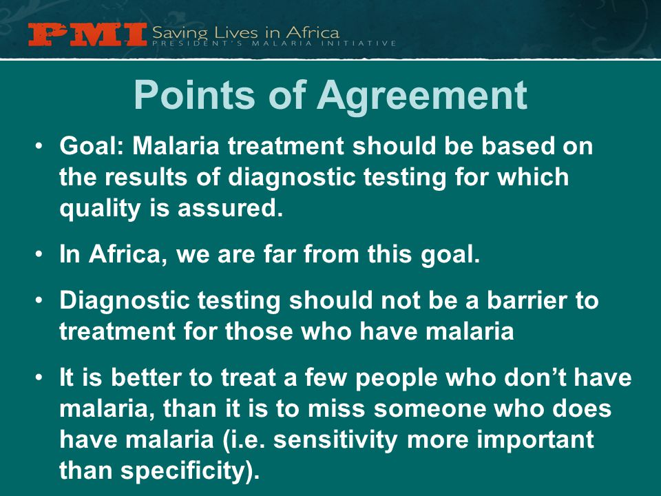 Points of Agreement Goal: Malaria treatment should be based on the results of diagnostic testing for which quality is assured.