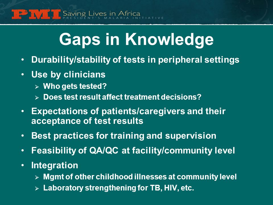 Gaps in Knowledge Durability/stability of tests in peripheral settings Use by clinicians  Who gets tested.