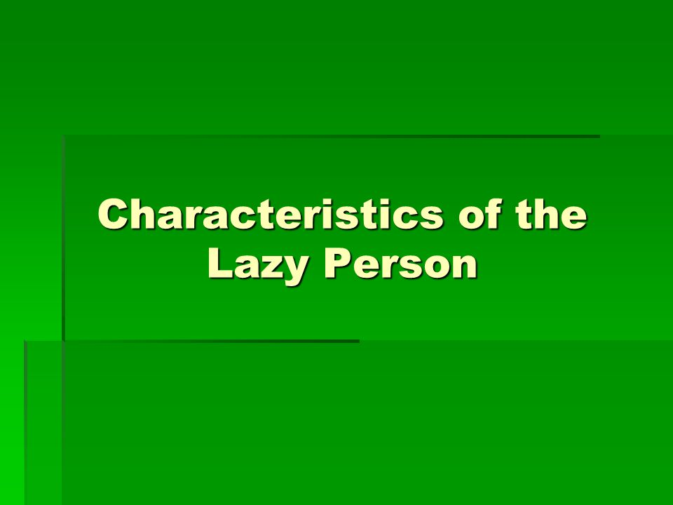 Characteristics of the Lazy Person