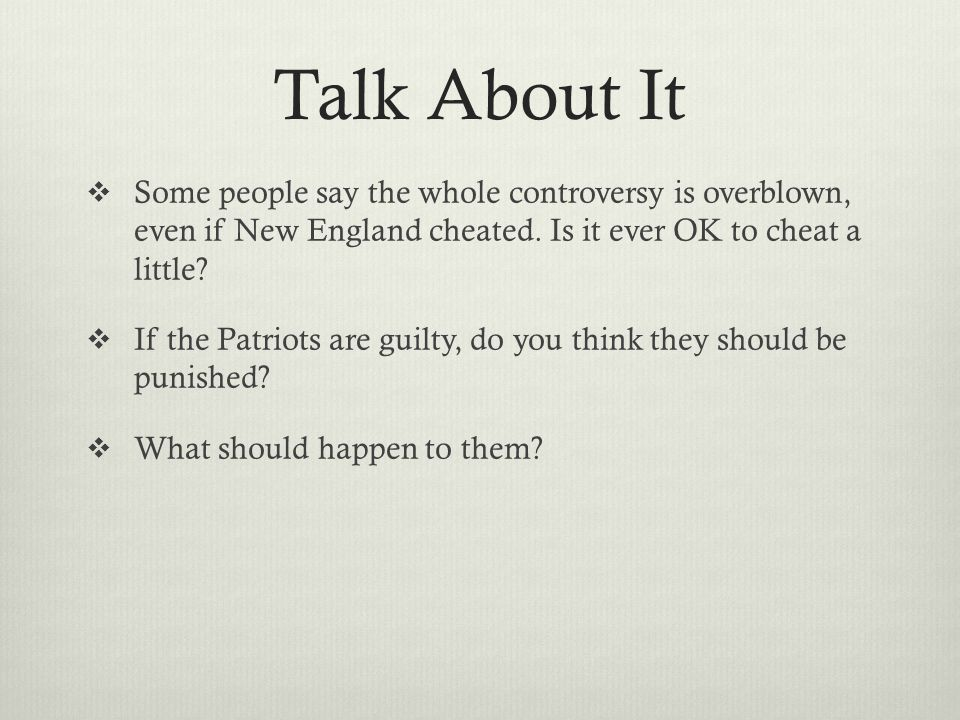Talk About It  Some people say the whole controversy is overblown, even if New England cheated.
