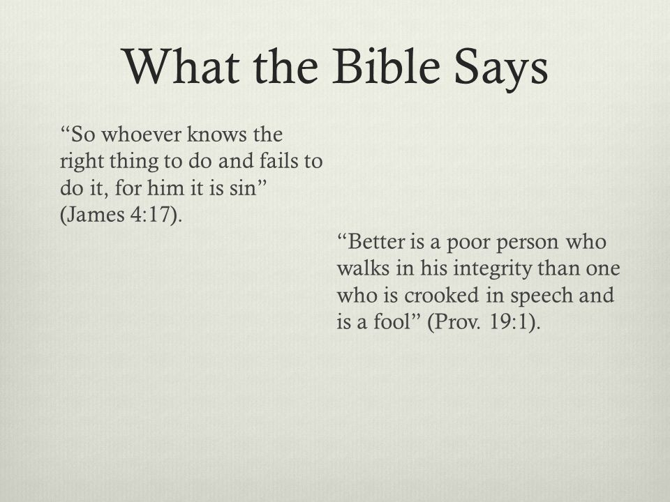 What the Bible Says So whoever knows the right thing to do and fails to do it, for him it is sin (James 4:17).