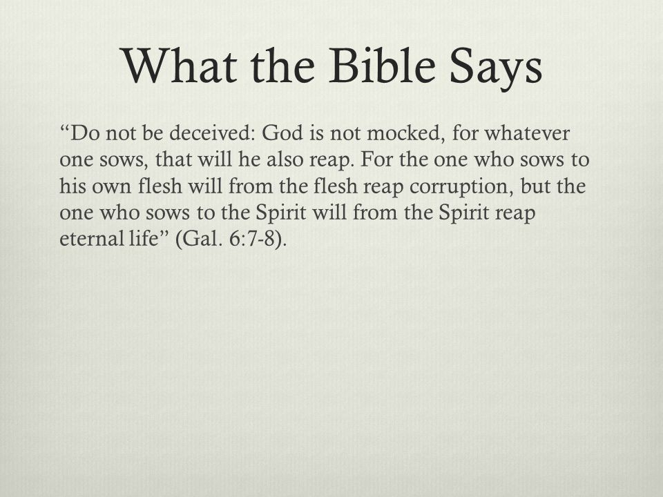 What the Bible Says Do not be deceived: God is not mocked, for whatever one sows, that will he also reap.