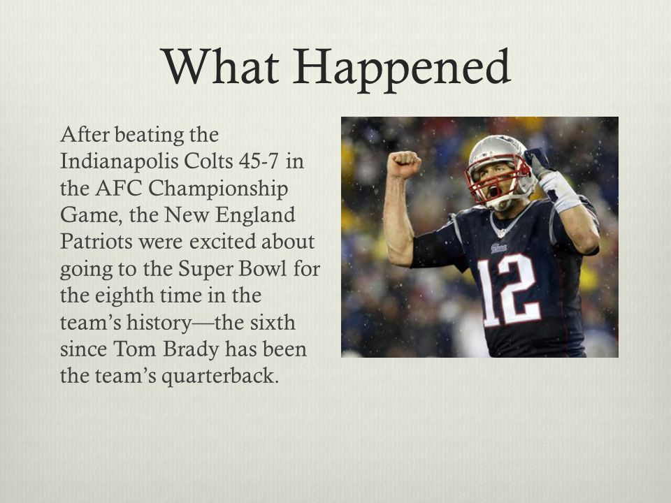 What Happened However, before the team could begin preparing for its Super Bowl in earnest, the Patriots found themselves embroiled in a cheating scandal.