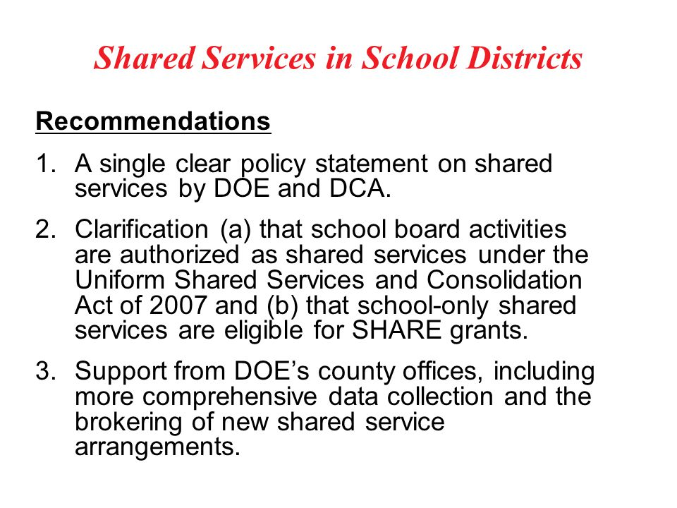 Shared Services in School Districts Recommendations 1.A single clear policy statement on shared services by DOE and DCA.