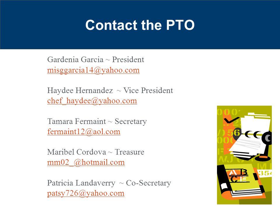 Contact the PTO Gardenia Garcia ~ President misggarcia14@yahoo.com Haydee Hernandez ~ Vice President chef_haydee@yahoo.com Tamara Fermaint ~ Secretary