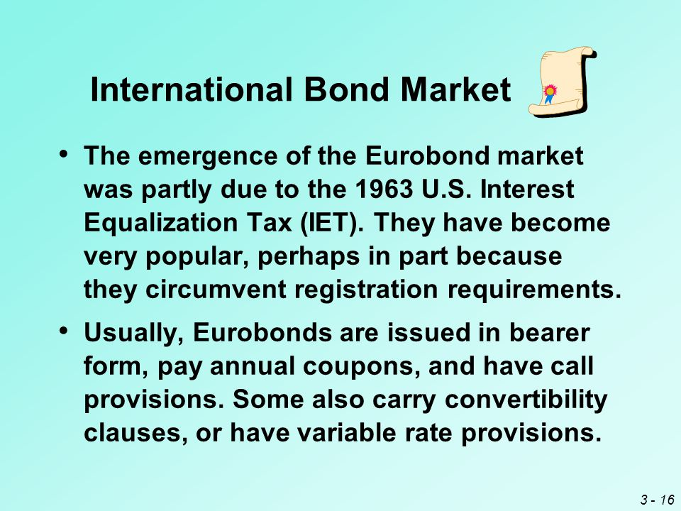 3 - 16 The emergence of the Eurobond market was partly due to the 1963 U.S.