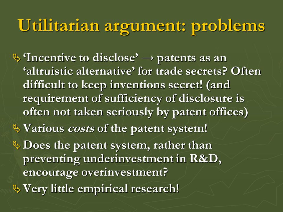 Utilitarian argument: problems  'Incentive to disclose' → patents as an 'altruistic alternative' for trade secrets.