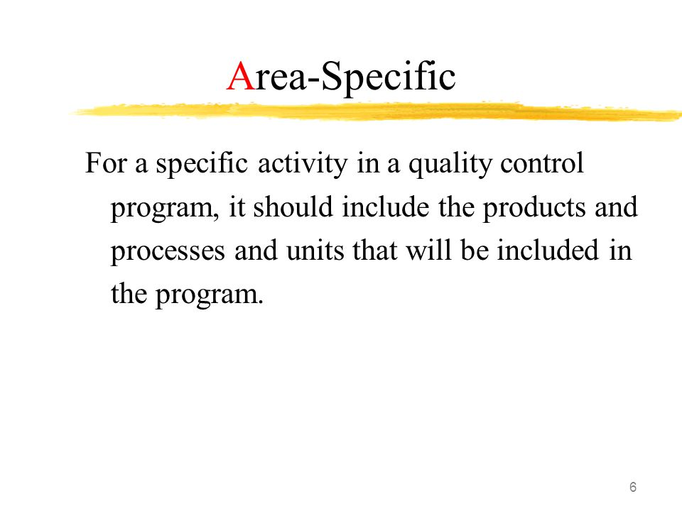 6 Area-Specific For a specific activity in a quality control program, it should include the products and processes and units that will be included in