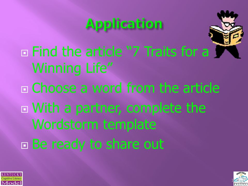 Find the article 7 Traits for a Winning Life  Choose a word from the article  With a partner, complete the Wordstorm template  Be ready to share out 12
