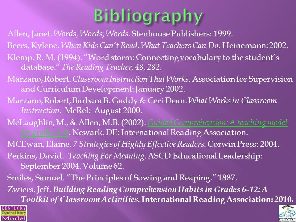 Allen, Janet. Words, Words, Words. Stenhouse Publishers: 1999. Beers, Kylene. When Kids Can't Read, What Teachers Can Do. Heinemann: 2002. Klemp, R. M