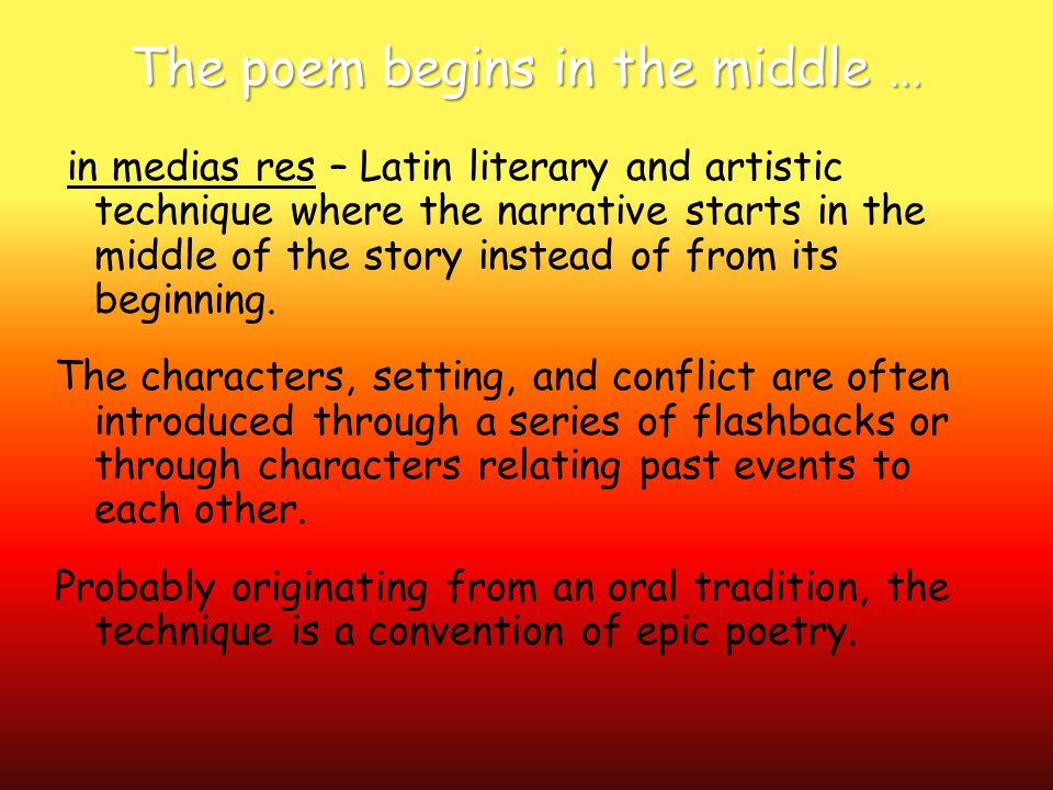 The poem begins in the middle … in medias res – Latin literary and artistic technique where the narrative starts in the middle of the story instead of from its beginning.