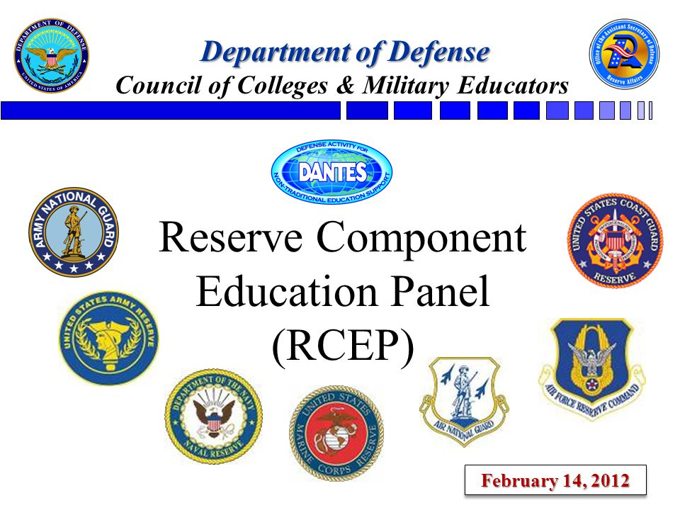 Reserve Component Education Panel (RCEP) Department of Defense Council of Colleges & Military Educators February 14, 2012