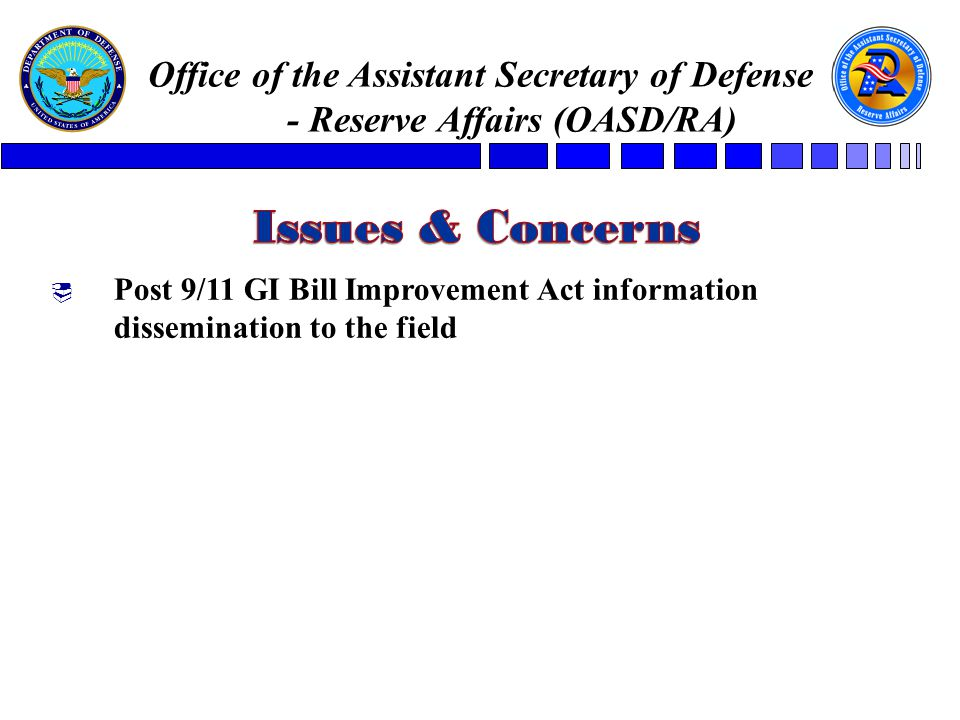  Post 9/11 GI Bill Improvement Act information dissemination to the field Office of the Assistant Secretary of Defense - Reserve Affairs (OASD/RA)