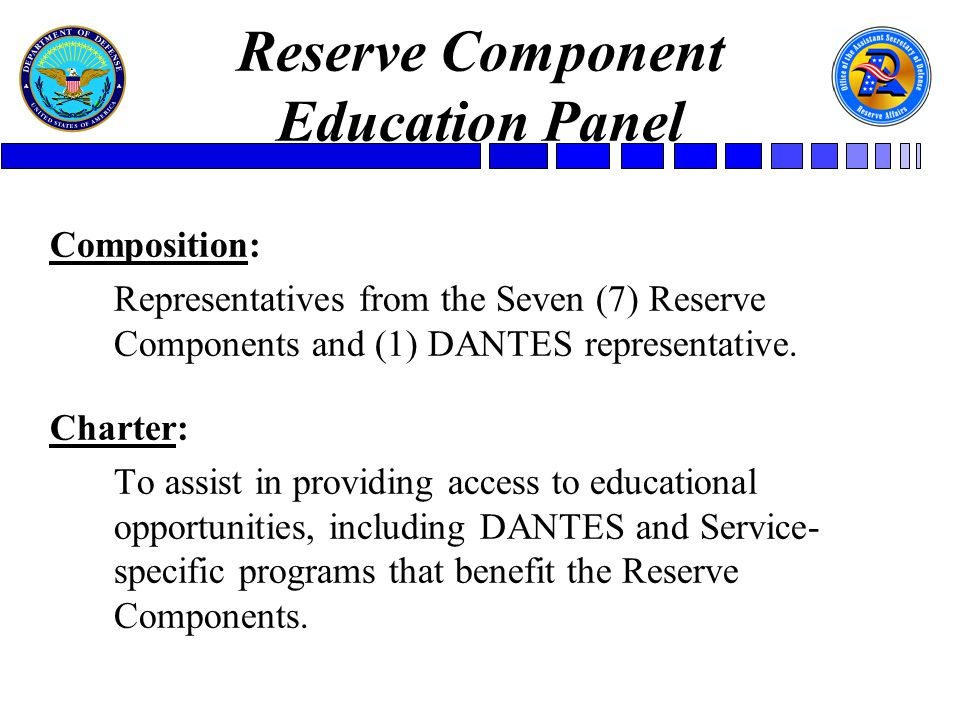 Reserve Component Education Panel Composition: Representatives from the Seven (7) Reserve Components and (1) DANTES representative.