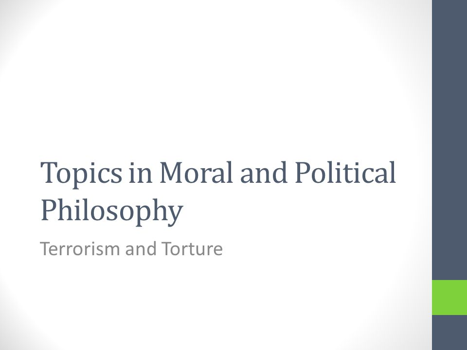 Topics in Moral and Political Philosophy Terrorism and Torture