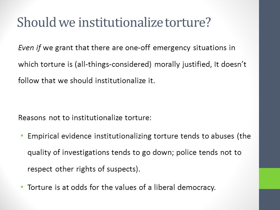 Should we institutionalize torture.