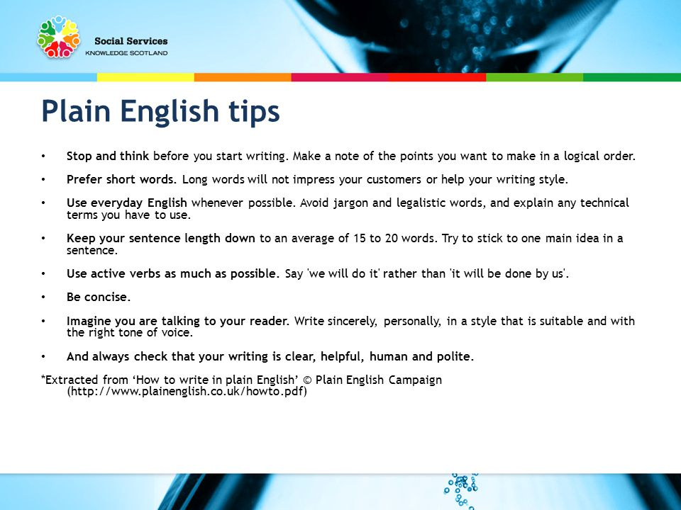 Plain English tips Stop and think before you start writing.