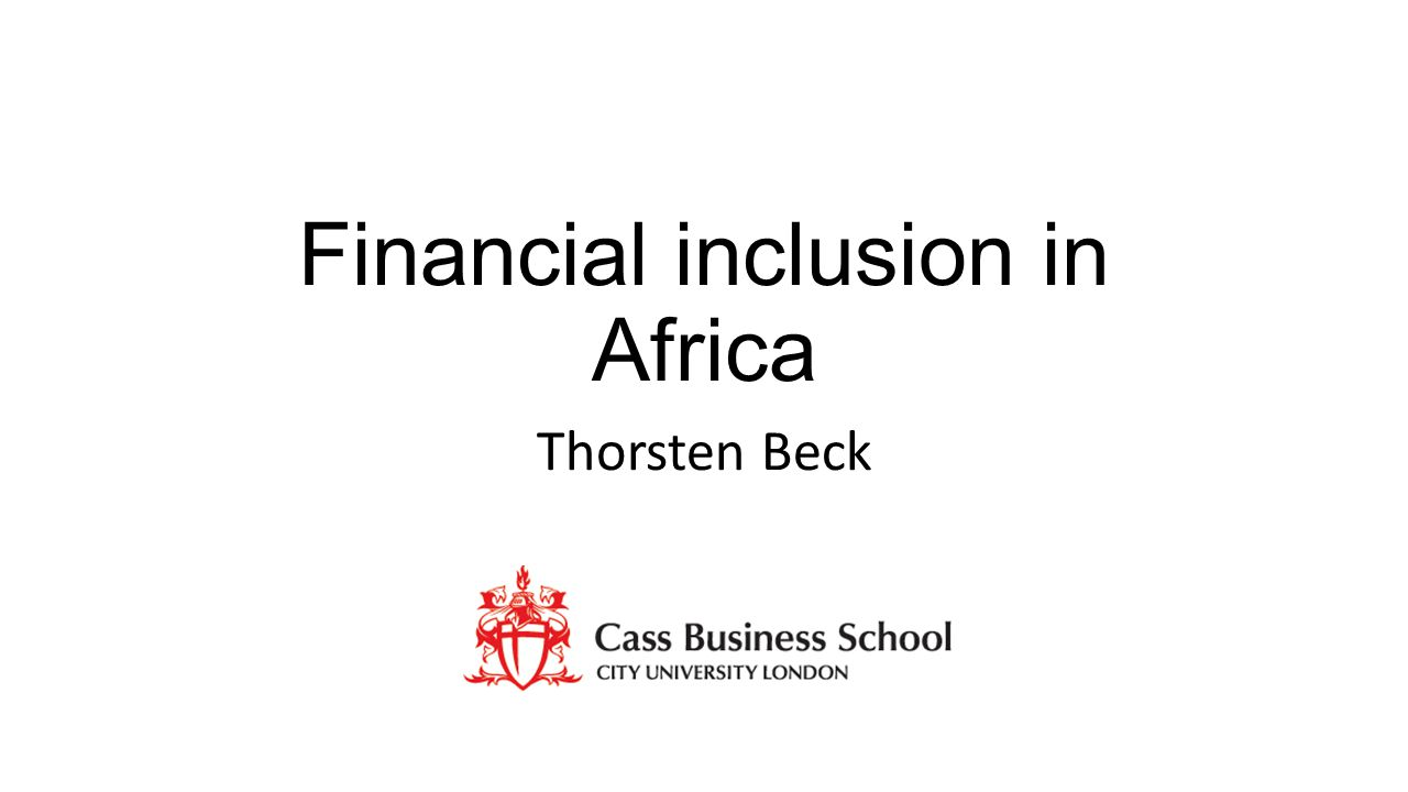 Financial inclusion in Africa Thorsten Beck