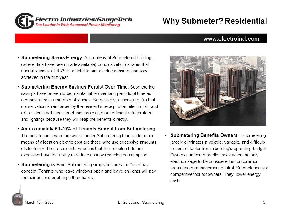 www.electroind.com. March 15th 2005EI Solutions - Submetering5 Why Submeter? Residential Submetering Saves Energy. An analysis of Submetered buildings