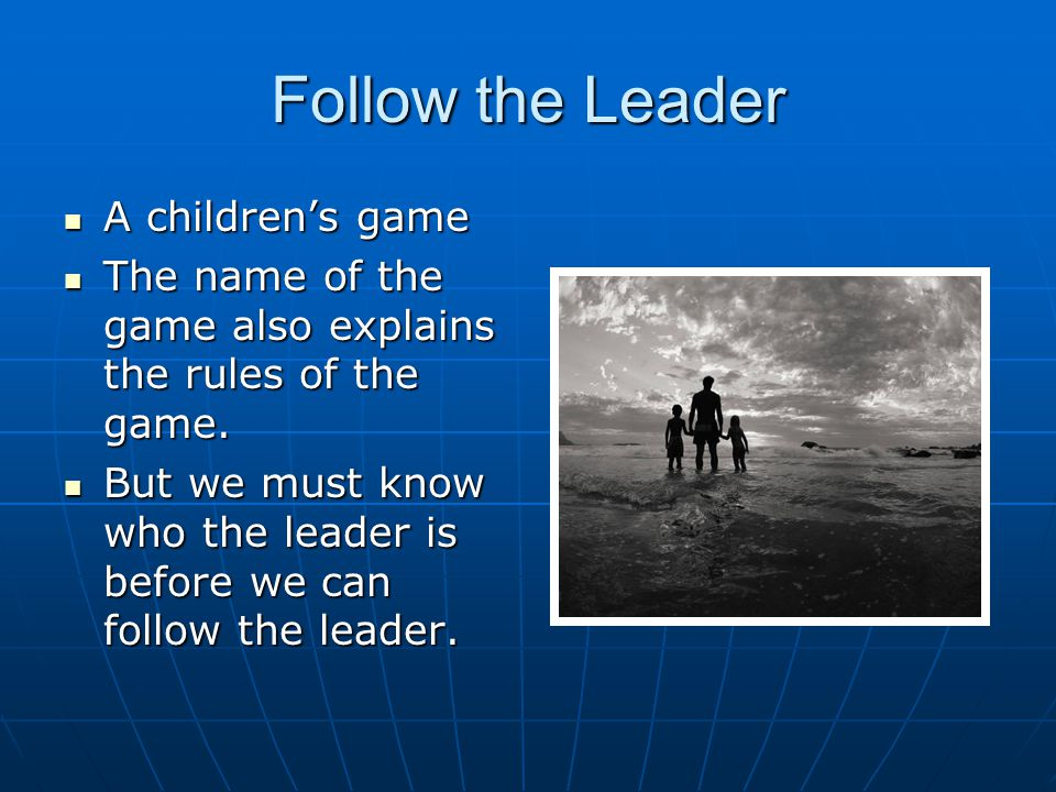 Follow the Leader A children's game A children's game The name of the game also explains the rules of the game.