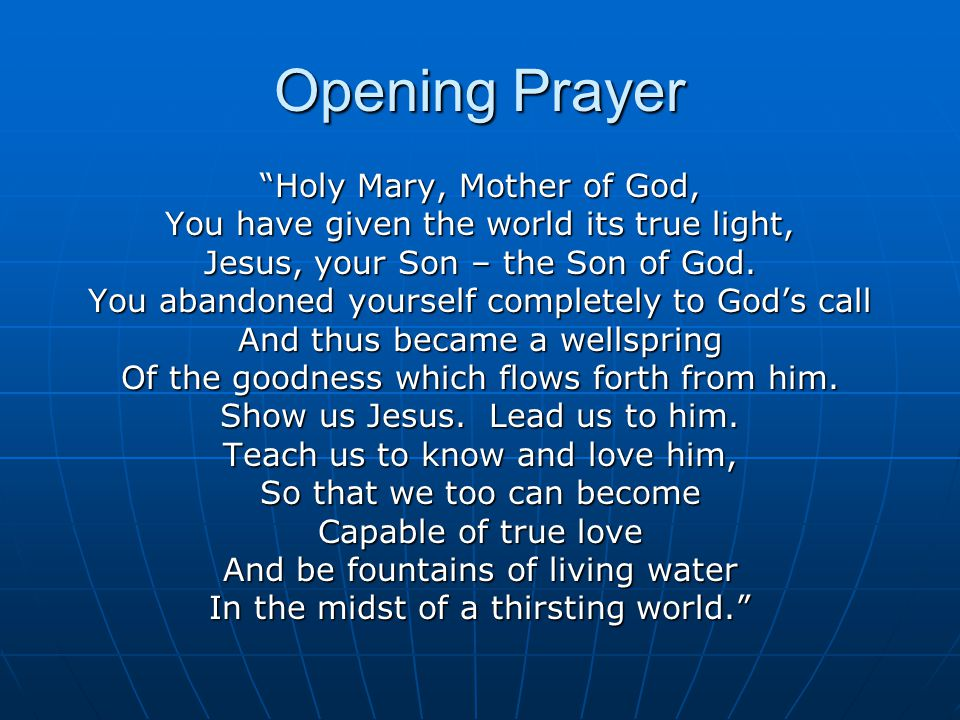Opening Prayer Holy Mary, Mother of God, You have given the world its true light, Jesus, your Son – the Son of God.