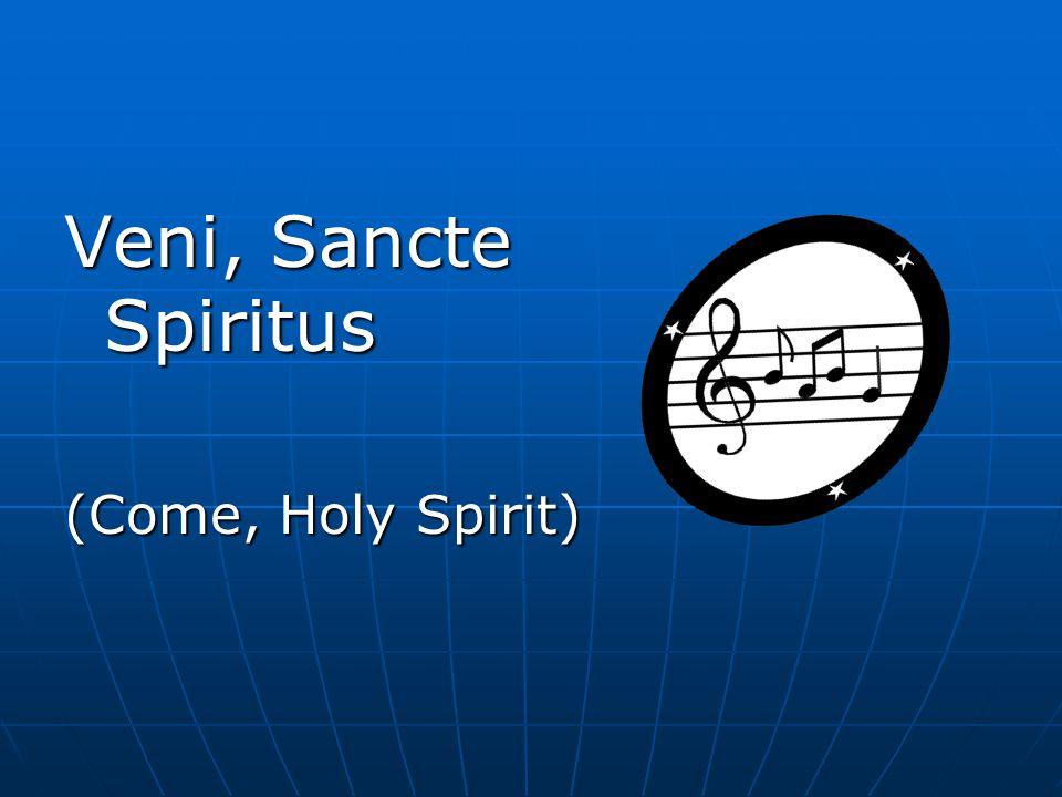 Veni, Sancte Spiritus (Come, Holy Spirit)