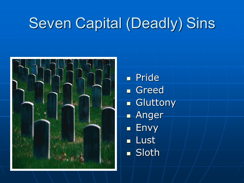 Seven Capital (Deadly) Sins Pride Pride Greed Greed Gluttony Gluttony Anger Anger Envy Envy Lust Lust Sloth Sloth