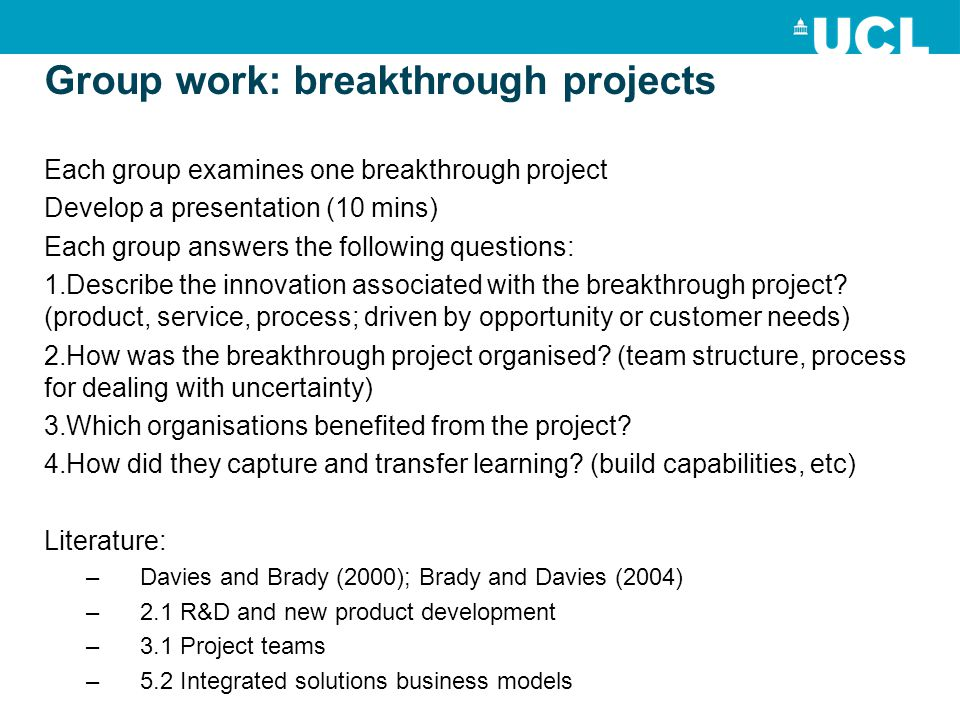 Each group examines one breakthrough project Develop a presentation (10 mins) Each group answers the following questions: 1.Describe the innovation associated with the breakthrough project.