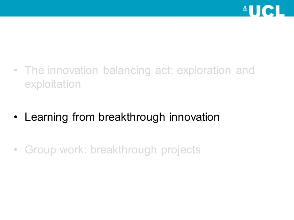 The innovation balancing act: exploration and exploitation Learning from breakthrough innovation Group work: breakthrough projects