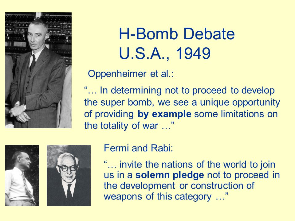 """H-Bomb Debate U.S.A., 1949 Oppenheimer et al.: """"… In determining not to proceed to develop the super bomb, we see a unique opportunity of providing by"""
